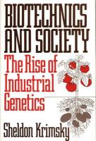 Biotechnics and Society: The Rise of Industrial Genetics - Krimsky, Sheldon