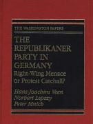 The Republikaner Party in Germany: Right-Wing Menace or Protest Catchall? - Veen, Hans-Joachim; Lepszy, Norbert; Mnich, Peter