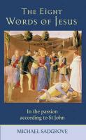 The Eight Words of Jesus: In the Passion According to St John - Sadgrove, Michael