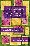 Pioneer Ministry and Fresh Expressions of Church - Shier-Jones, Angela