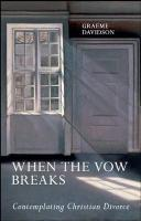 When the Vow Breaks: Contemplating Christian Divorce - Davidson, Graeme