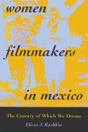Women Filmmakers in Mexico: The Country of Which We Dream - Rashkin, Elissa