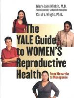 The Yale Guide to Women's Reproductive Health: From Menarche to Menopause - Minkin, Mary Jane; Wright, Carol V.