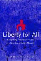 Liberty for All: Reclaiming Individual Privacy in a New Era of Public Morality - Foley, Elizabeth Price