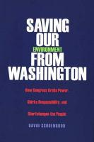 Saving Our Environment from Washington: How Congress Grabs Power, Shirks Responsibility, and Shortchanges the People - Schoenbrod, David
