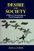 Desire for Society - Furth, H. G.