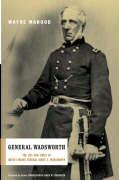 General Wadsworth: The Life and Wars of Brevet General James S. Wadsworth - Mahood, Wayne