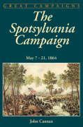 The Spotsylvania Campaign: May 7-21, 1864 - Cannan, John