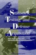 Statistics Testing and Defense Acquisition - National Research Council; Panel on Statistical Methods for Testing; Committee on National Statistics