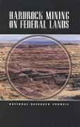 Hardrock Mining on Federal Lands - National Research Council; Committee on Hardrock Mining on Federal