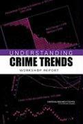 Understanding Crime Trends: Workshop Report - Committee on Understanding Crime Trends
