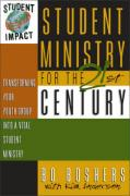 Student Ministry for the 21st Century: Transforming Your Youth Group Into a Vital Student Ministry - Boshers, Bo; Anderson, Kim; Anderson, Ken
