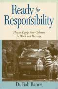 Ready for Responsibility: How to Equip Your Children for Work and Marriage - Barnes, Bob; Barnes, Robert; Barnes, Rosemary