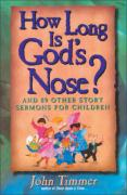 How Long Is God's Nose?: And 89 Other Story Sermons for Children - Timmer, John
