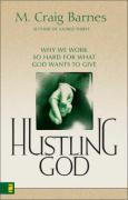 Hustling God: Why We Work So Hard for What God Wants to Give - Barnes, M. Craig; Barnes, Craig; Barnes, s. Craig