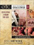 Old Testament Challenge Volume 3: Developing a Heart for God: Life-Changing Lessons from the Wisdom Books - Ortberg, John