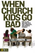 When Church Kids Go Bad: How to Love and Work with Rude, Obnoxious, and Apathetic Students - Christie, Les