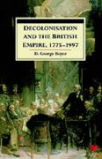 Decolonisation and the British Empire, 1 - Boyce, David George; Boyce, George D.