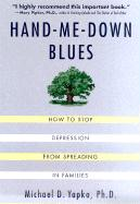 Hand-Me-Down Blues: How to Stop Depression from Spreading in Families - Yapko, Michael D. , PH. D.