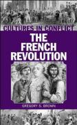 Cultures in Conflict--The French Revolution - Brown, Gregory S.