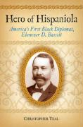 Hero of Hispaniola: America's First Black Diplomat, Ebenezer D. Bassett - Teal, Christopher