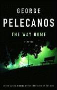 The Way Home - Pelecanos, George