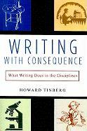 Writing with Consequence: What Writing Does in the Disciplines - Tinberg, Howard B.