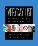 Everyday Use: Rhetoric at Work in Reading and Writing - Roskelly, Hephzibah C.; Jolliffe, David A.
