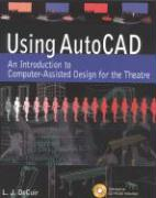 Using AutoCAD: An Introduction to Computer-Assisted Design for the Theatre - De Cuir, L. J.