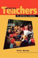 Creative Teachers in Primary Schools - Woods, Peter; Woods, David