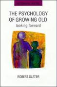 The Psychology of Growing Old - Slater, Robert; Slater, P. Ed.