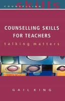 Counselling Skills for Teachers - King, Gail