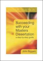 Succeeding with Your Master's Dissertation: A Step-By-Step Handbook - Biggam, John