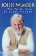 John Wimber: The Way It Was - Wimber, Carol