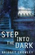 Step Into the Dark - Crowley, B.; Crowley, Bridget