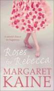 Roses for Rebecca - Kaine, Margaret