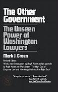The Other Government: The Unseen Power of Washington Lawyers - Greem, Mark J.; Green, Mark J.