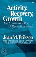 Activity, Recovery, Growth: The Communal Role of Planned Activities - Erikson, Joan Mowat