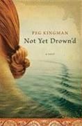 Not Yet Drown'd - Kingman, Peg