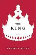 The King: Poems - Wolff, Rebecca