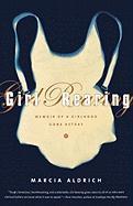 Girl Rearing: Memoir of a Girlhood Gone Astray - Aldrich, Marcia