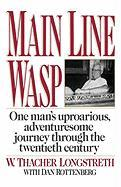 Main Line Wasp: The Education of Thacher Longstreth - Longstreth, W. Thacher