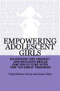 Empowering Adolescent Girls: Examining the Present and Building Skills for the Future with the Go Grrrls Program - LeCroy, Craig Winston; Daley, Janice