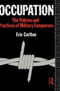 Occupation: The Policies and Practices of Military Conquerors - Carlton, Eric