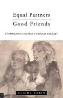 Equal Partners--Good Friends: Empowering Couples Through Therapy - Rabin, Claire