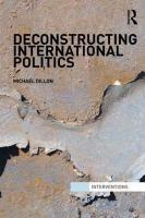 Deconstructing International Politics - Dillon, Michael