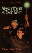 Never Trust a Dead Man - Vande Velde, Vivian