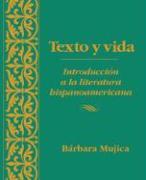 Texto y Vida: Introducisn a la Literatura Hispanoamericana - Mujica, Barbara