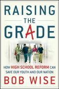 Raising the Grade: How Secondary School Reform Can Save Our Youth and the Nation - Wise, Robert E.