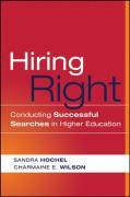 Hiring Right: Conducting Successful Searches in Higher Education - Hochel, Sandra; Wilson, Charmaine E.